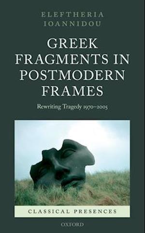 Bog, hardback Greek Fragments in Postmodern Frames af Eleftheria Ioannidou