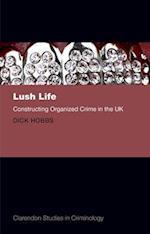 Lush Life (Clarendon Studies in Criminology)