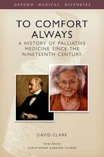 To Comfort Always (Oxford Medical Histories)