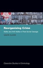 Reorganizing Crime (Clarendon Studies in Criminology)