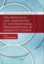 The Privileges and Immunities of International Organizations in Domestic Courts (International Law in Domestic Legal Orders)