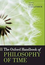 The Oxford Handbook of Philosophy of Time (Oxford Handbooks in Philosophy)