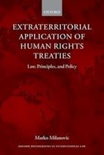 Extraterritorial Application of Human Rights Treaties (Oxford Monographs in International Law)
