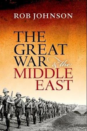 Bog, hardback The Great War and the Middle East af Rob Johnson
