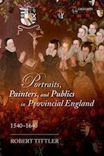 Portraits, Painters, and Publics in Provincial England, 1540-1640 af Robert Tittler