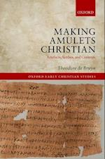 Making Amulets Christian (OXFORD EARLY CHRISTIAN STUDIES)