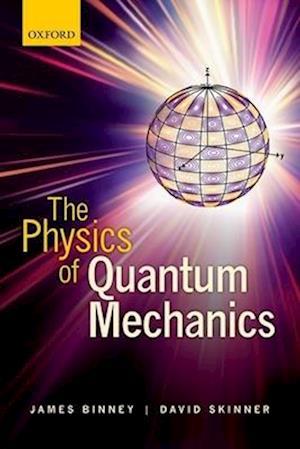 Bog, paperback The Physics of Quantum Mechanics af James Binney