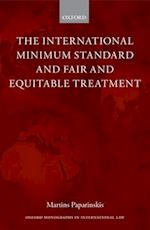 The International Minimum Standard and Fair and Equitable Treatment (Oxford Monographs in International Law)