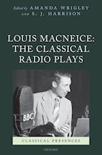Louis MacNeice: The Classical Radio Plays (Classical Presences)