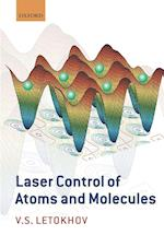 Laser Control of Atoms and Molecules (INTERNATIONAL SERIES OF MONOGRAPHS ON PHYSICS)