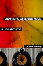 Composing Electronic Music: A New Aesthetic af Curtis Roads