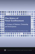 Ethics of Total Confinement: A Critique of Madness, Citizenship, and Social Justice (AMERICAN PSYCHOLOGY-LAW SOCIETY SERIES)