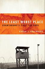 Least Worst Place: Guantanamos First 100 Days