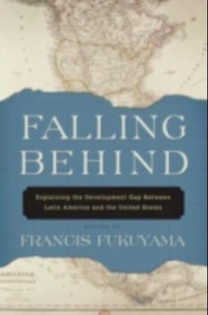Falling Behind: Explaining the Development Gap Between Latin America and the United States af Francis Fukuyama