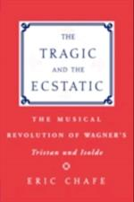 Tragic and the Ecstatic: The Musical Revolution of Wagners Tristan and Isolde
