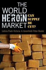 World Heroin Market: Can Supply Be Cut? (Studies in Crime and Public Policy)