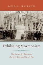 Exhibiting Mormonism: The Latter-day Saints and the 1893 Chicago Worlds Fair (Religion in America)