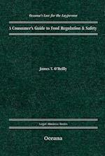 A Consumer's Guide to Food Regulation & Safety (Oceana's Legal Almanacs: Law for the Layperson)