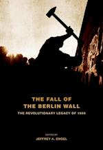Fall of the Berlin Wall: The Revolutionary Legacy of 1989