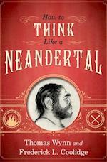 How To Think Like a Neandertal af Frederick L Coolidge, Thomas Wynn