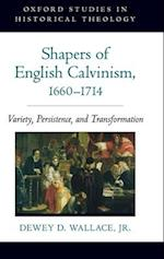 Shapers of English Calvinism, 1660-1714 (Oxford Studies in Historical Theology)