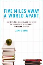 Five Miles Away, A World Apart: One City, Two Schools, and the Story of Educational Opportunity in Modern America