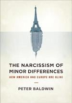Narcissism of Minor Differences: How America and Europe Are Alike af Peter Baldwin