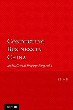Conducting Business in China: An Intellectual Property Perspective