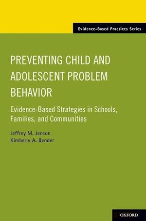 Preventing Child and Adolescent Problem Behavior: Evidence-Based Strategies in Schools, Families, and Communities