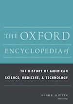 The Oxford Encyclopedia of the History of American Science, Medicine, and Technology (Oxford Encyclopedias of American History)