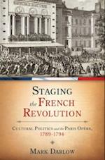 Staging the French Revolution: Cultural Politics and the Paris Opera, 1789-1794 (New Cultural History of Music)