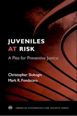 Juveniles at Risk: A Plea for Preventive Justice (AMERICAN PSYCHOLOGY-LAW SOCIETY SERIES)