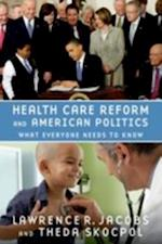 Health Care Reform and American Politics:What Everyone Needs to Know (What Everyone Needs to Know)