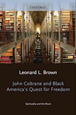 John Coltrane and Black Americas Quest for Freedom: Spirituality and the Music