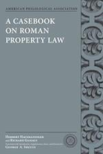 A Casebook on Roman Property Law (American Philological Association Classical Resources Series)