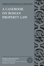 Casebook on Roman Property Law (American Philological Association Classical Resources Series)