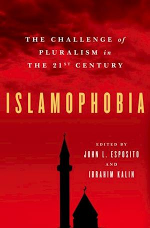 Islamophobia: The Challenge of Pluralism in the 21st Century af Ibrahim Kalin John L Esposito