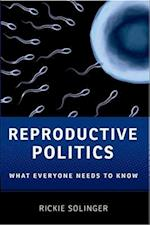 Reproductive Politics: What Everyone Needs to Know af Rickie Solinger