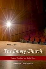 Empty Church: Theater, Theology, and Bodily Hope af Shannon Craigo-Snell