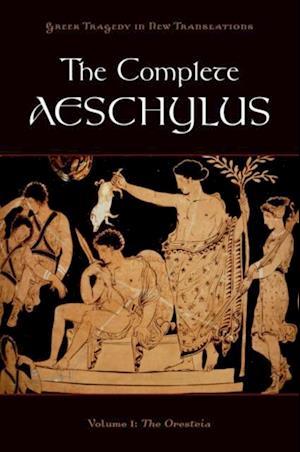 Complete Aeschylus: Volume I: The Oresteia
