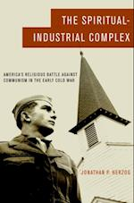 Spiritual-Industrial Complex: Americas Religious Battle against Communism in the Early Cold War