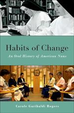 Habits of Change: An Oral History of American Nuns (Oxford Oral History Series)