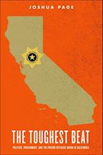 Toughest Beat: Politics, Punishment, and the Prison Officers Union in California (Studies in Crime and Public Policy)