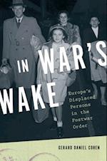In Wars Wake: Europes Displaced Persons in the Postwar Order (Oxford Studies in International History)