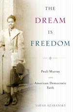 Dream Is Freedom: Pauli Murray and American Democratic Faith af Sarah Azaransky