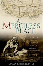 Merciless Place: The Fate of Britains Convicts after the American Revolution af Christopher, Emma
