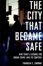 City That Became Safe: New Yorks Lessons for Urban Crime and Its Control (Studies in Crime and Public Policy)