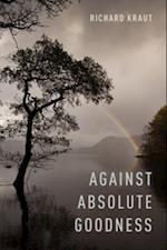 Against Absolute Goodness af Richard Kraut