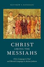 Christ Among the Messiahs: Christ Language in Paul and Messiah Language in Ancient Judaism af Matthew V. Novenson
