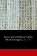 Sanctity and Self-Inflicted Violence in Chinese Religions, 1500-1700